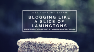 Blogging like a piece of Lamingtons - 21st Century Sarah